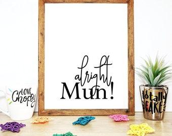 "Printable ""Alright Mun!"" Print"