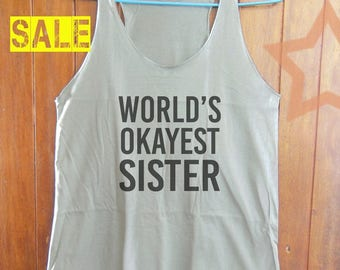 World's Okayest Sister shirt workout tank tumblr funny shirt graphic tee tumblr fashion top tunic tank teen shirt grey tank top size S M L