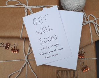 Eco friendly Greeting card - 'Get well soon - seriously though, nobody else at work talks to me'