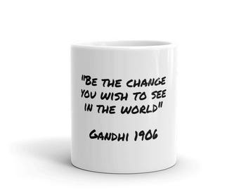 Be the change you wish to see in the world       Wisdom Quote Mug made in the USA