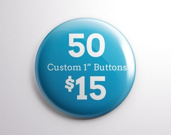 "50 Custom  1"" Buttons for 15 dollars with Free Shipping"