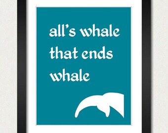All's Whale that Ends Whale Poster - Whale Print - Shakespeare Quote Humor - Whale Art - Nursery Decor / Wall Hanging - Multiple Colors