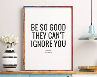 """Printable Art """"Be so good they can't ignore you"""", Motivational Quote Wall Art, Minimalist Modern Typography, Digital Download *DIY PRINT*"""