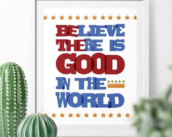 Be The Good Inspirational Poster Printable {Believe There Is Good in The World, Be the Good}