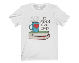 Book Lover Shirt - My Weekend Is All Booked - Books And Coffee Mug - Unisex T-Shirt - Reader Gift - Bookworm