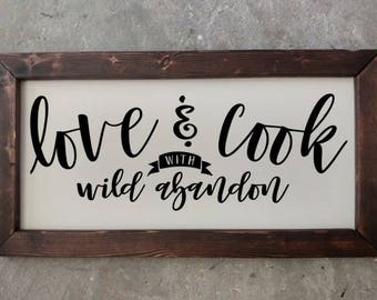 Love and Cook with wild abandon - Framed Wood sign. Hand painted - Farmhouse- Handmade to Order