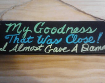 I Almost gave A Damn Funny Small Wood sign, Wall Decor, My Goodness That Was Close Wood Sayings Sign, Wood Quotes Gift Sign, Wood Wall Art