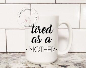Tired As A Mother - Tired As A Mother Coffee Mug - Tired Coffee Mug - Tired - Gift for Her - Gift for Mom - Coffee Mug - Sleep