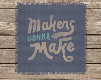 Makers Gonna Make | Image Chart for Cross-Stitch, Graphgans, Latch Hook, Knitting, Crochet
