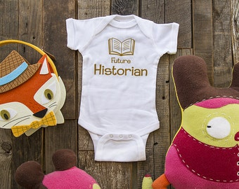 Future Historian One-piece or Shirt - saying printed on Infant Baby One-piece, Infant Tee, Toddler, Youth T-Shirts - Many sizes