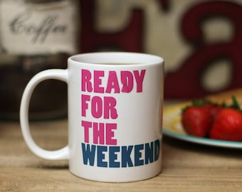 Ready For The Weekend Coffee Mug - Coffee Cup - Tea Cup - Tea Mug - Office Cup - Coffee Lover Gift - Inspirational Mug - Weekend Mug