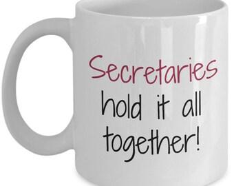 Secretary Coffee Mug - Secretary Gift Idea - Secretaries Hold It All Together - Funny Office Mug