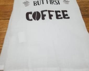 "Flour sack tea towel ""But first...coffee"""