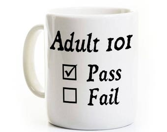 Adult Birthday Gift Coffee Mug - Adult 101 pass Fail - Funny 18th Birthday - Personalized - High School College Graduate
