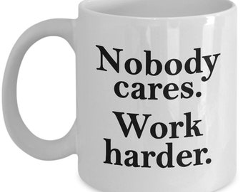 Funny Gifts - Nobody Cares Work Harder Mug - Gift Office Sarcastic Joke Gag Coffee Cup