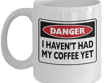 Danger! I Haven't Had My Coffee Yet - Funny Coffee Mug - Great Gift Idea For Office Or Home Coffee Lover