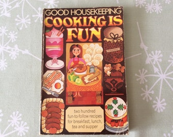 1980 Good Housekeeping Cooking is Fun - Ebury Press - Vintage Cookbook - GHK Institute - Practical Recipes and Instructions - Photo Pictures