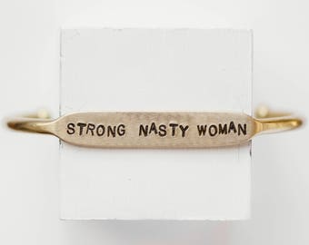 Strong Nasty Woman | Quote Cuff | Feminist Jewelry | Nasty Woman Bracelet | Hand Stamped Bracelet | We Can Do it | Female | Nasty Woman