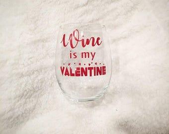 Wine is my valentine, wine glass, valentine wine glass, valentine