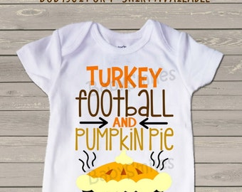 Turkey Football and Pumpkin Pie Bodysuit T-shirt Thanksgiving Shirt Fall Shirt Baby Shirt Boy Shirt Girl Shirt Pumpkin Shirt Baby Gift