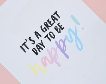 It's a great day to be happy! A4 Print