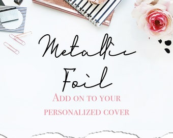 A D D  O N | Metallic Foil on  Personalized Cover
