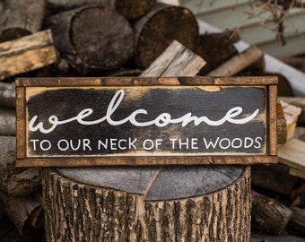 Welcome To Our Neck Of The Woods  Welcome Sign Wood Sign Farmhouse Decor Rustic Welcome Sign Rustic Decor Modern Farmhouse