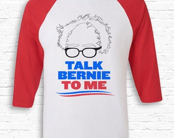 Talk Bernie To Me Funny Bernie Sanders Raglan American Apparel 3/4 #feelthebern Bernie for President Election Shirt Democrats shirts TF-106
