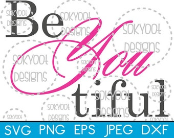 Beautiful - Be You Tiful - Instant Digital Download SVG cut file • dxf • png • eps • jpeg 300dpi Printable