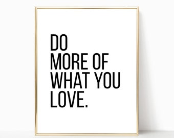do more of what you love print, wall decor, wall art, printable, digital download, printable art, inspirational quote, typography print