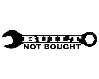 436- Built Not Bought Any Size or Color Custom Cut Vinyl Decal Sticker - Free Shipping