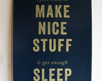 Navy Blue and Gold a3 Typographic handmade screen print on paper. i just want to MAKE NICE STUFF and get enough sleep