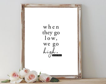 When They Go Low, We Go High Michelle Obama printable quote home decor wall print wall gallery minimalist black and white
