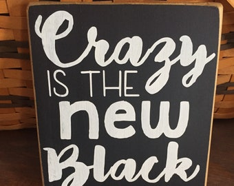 Funny Sign • Crazy is the new black • Statement Sign  • Dorm Decor • Gag Gift • Crazy is the new black Sign