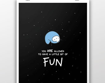 You Are Allowed To Have Fun - Museum Quality 100lb Matte Signed Print
