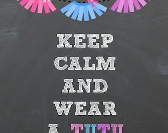 Keep Calm and Wear a Tutu Chalkboard Printable