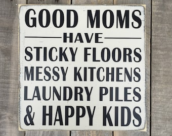 Good moms have sticky floors, messy kitchens, laundry piles, and happy kids - hand painted - wood sign - home decor - gallery wall - custom