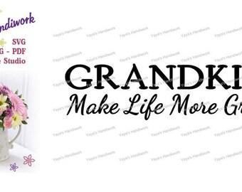Grandkids make life more grand - Digital cutting file - INSTANT DOWNLOAD - svg, png, pdf, silhouette studio