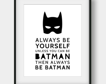 60% OFF Always Be Yourself Unless You Can Be Batman, Batman Quote, Batman Print, Printable Art, Boys Room Decor, Nursery Decor, Scandinavian
