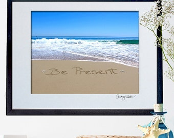Unique Ocean Art - Inspirational Wall Art- Be Present written in sand - Beach Bedroom - New Parent Gift - Unique Housewarming Gift