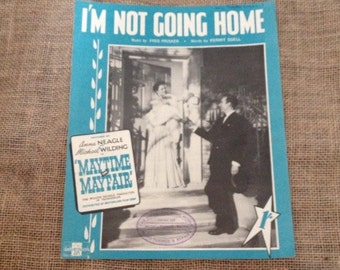 Vintage Sheet Music, I'm Not Going Home featured by Anna Neagle and Michael Wilding, Maytime in Mayfair 1948. Piano, Voice, Art
