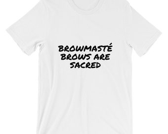 BROWS ARE SACRED  T-Shirt
