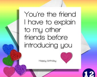 Funny birthday card,You're the friend,greetings card, friend,brother,sister,mum,mom,mother,dad,happy birthday,comical best friend ,aunt,mate