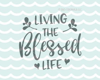 Blessed Life SVG File. Cricut Explore & more. Living The Blessed Life Quote Faith Christian Life SVG