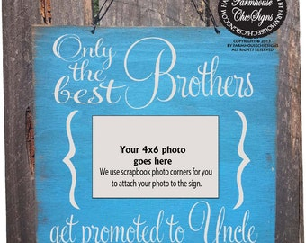 Only the Best Brothers Get Promoted to Uncle, Picture frame Sign, Uncle gift, Uncle Sign, Gift for Brother, 84