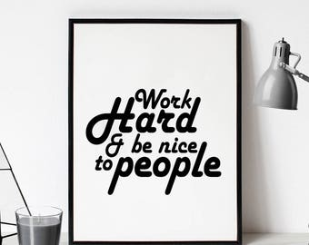 Work Hard And Be Nice To People, Printable Quote, Typography, Quote Print, Wall Art, Inspirational ,Poster, Art Digital, Instant Download