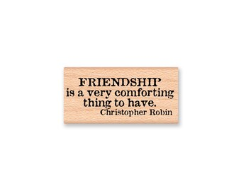 Winnie the Pooh Bear Quote Stamp~FRIENDSHIP is a very comforting thing to have-Christopher Robin~Wood Mounted Rubber Stamp (23-43)