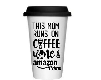 Travel Mug Coffee Mug Best Friend Gift Funny Coffee Mug Mom Gift New Mom Gift - This Mom Runs On Coffee Wine and Amazon Prime
