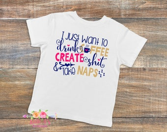 I just want to drink coffee, Create, Take Naps, Crafter shirt, Crafter life, Crafter, Mom life, Mom shirt, Drink Coffee, Gift for a crafter