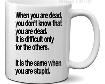 When You Are Dead - Quote Funny Coffee Tea Mug Cup Ceramic 330ml 11oz